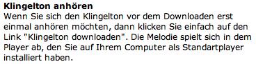 Klingelton anhören Wenn Sie sich den Klingelton vor dem Downloaden erst einmal anhören möchten, dann klicken Sie einfach auf den Link 'Klingelton downloaden'. Die Melodie spielt sich in dem Player ab, den Sie auf Ihrem Computer als Standartplayer installiert haben.