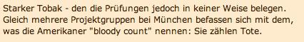 Starker Tobak – den die Prüfungen jedoch in keiner Weise belegen. Gleich mehrere Projektgruppen bei München befassen sich mit dem, was die Amerikaner bloody count nennen: Sie zählen Tote.