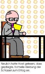 Neulich hatte Horst gelesen, daß gepflegte, formelle Kleidung der Schlüssel zum Erfolg sei