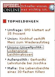 TOPMELDUNGEN  Umfrage: SPD klettert auf 35 Prozent Union: Kirchhof verhilft Merz zum Wiederaufstieg Unions-Umweltpolitik: Lodengrüne Leichtmatrosen Außenpolitik: Gerhardts Lehrstunde bei Joschka